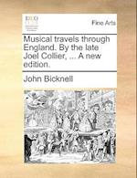 Musical Travels Through England. by the Late Joel Collier, ... a New Edition. af John Bicknell