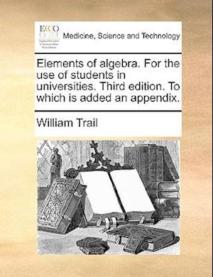 Elements of algebra. For the use of students in universities. Third edition. To which is added an appendix.