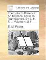 The Duke of Clarence. An historical novel. In four volumes. By E. M. F. ... Volume 4 of 4 af E. M. Foster