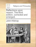 Reflections Upon Reason. the Third Edition, Corrected and Enlarged.