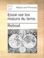 Essai Sur Les Murs Du Tems. af Reboul