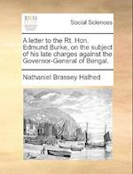 A Letter to the Rt. Hon. Edmund Burke, on the Subject of His Late Charges Against the Governor-General of Bengal. af Nathaniel Brassey Halhed