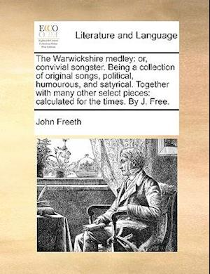 Bog, hæftet The Warwickshire medley: or, convivial songster. Being a collection of original songs, political, humourous, and satyrical. Together with many other s af John Freeth