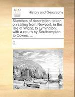 Sketches of description: taken on sailing from Newport, in the Isle of Wight, to Lymington; with a return by Southampton to Cowes. ... af C.