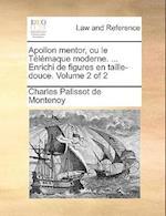 Apollon Mentor, Ou Le Tlmaque Moderne. ... Enrichi de Figures En Taille-Douce. Volume 2 of 2 af Charles Palissot De Montenoy