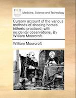 Cursory account of the various methods of shoeing horses hitherto practised; with incidental observations. By William Moorcroft.