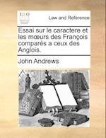 Essai Sur Le Caractere Et Les Murs Des Franois Compars a Ceux Des Anglois.