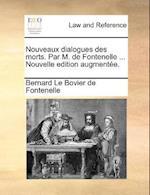 Nouveaux Dialogues Des Morts. Par M. de Fontenelle ... Nouvelle Edition Augmentee.