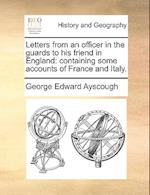 Letters from an Officer in the Guards to His Friend in England af George Edward Ayscough