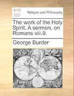 The Work of the Holy Spirit. a Sermon, on Romans VIII.9. af George Burder