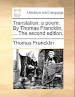 Translation; A Poem. by Thomas Francklin, ... the Second Edition. af Thomas Francklin