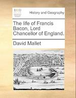 The Life of Francis Bacon, Lord Chancellor of England. af David Mallet