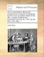Zion's Lamentation. Being the Substance of a Sermon Occasioned by the Much Lamented Death of the REV. Joseph Easterbrook, ... Preached January 30, 179 af John Hey