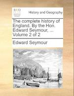 The complete history of England. By the Hon. Edward Seymour, ... Volume 2 of 2 af Edward Seymour