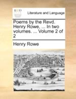 Poems by the Revd. Henry Rowe, ... in Two Volumes. ... Volume 2 of 2
