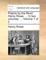 Poems by the Revd. Henry Rowe, ... in Two Volumes. ... Volume 1 of 2
