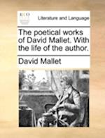 The Poetical Works of David Mallet. with the Life of the Author. af David Mallet