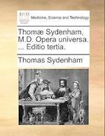 Thomae Sydenham, M.D. Opera Universa. ... Editio Tertia. af Thomas Sydenham