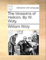 The Blossoms of Helicon. by W. Woty.