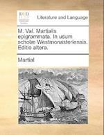 M. Val. Martialis Epigrammata. in Usum Schol] Westmonasteriensis. Editio Altera.