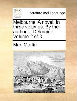 Melbourne. A novel. In three volumes. By the author of Deloraine. Volume 2 of 3