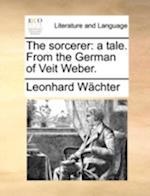 The sorcerer: a tale. From the German of Veit Weber. af Leonhard Wächter