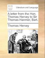 A Letter from the Hon. Thomas Harvey to Sir Thomas Hanmer, Bart. af Thomas Hervey