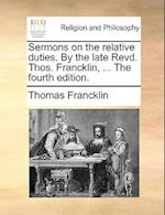 Sermons on the Relative Duties. by the Late Revd. Thos. Francklin, ... the Fourth Edition.
