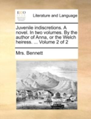 Juvenile indiscretions. A novel. In two volumes. By the author of Anna, or the Welch heiress. ... Volume 2 of 2