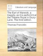 The Earl of Warwick, a Tragedy, as It Is Perform'd at the Theatre Royal in Drury-Lane. the Third Edition.