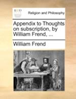 Appendix to Thoughts on Subscription, by William Frend, ... af William Frend