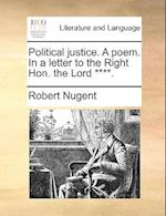 Political Justice. a Poem. in a Letter to the Right Hon. the Lord ****.