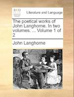 The Poetical Works of John Langhorne. in Two Volumes. ... Volume 1 of 2 af John Langhorne