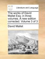 The Works of David Mallet Esq; In Three Volumes. a New Edition Corrected. Volume 3 of 3 af David Mallet