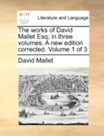 The Works of David Mallet Esq; In Three Volumes. a New Edition Corrected. Volume 1 of 3 af David Mallet