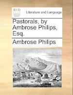 Pastorals, by Ambrose Philips, Esq. af Ambrose Philips