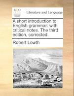 A Short Introduction to English Grammar af Robert Lowth