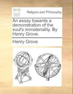 An Essay Towards a Demonstration of the Soul's Immateriality. by Henry Grove. af Henry Grove