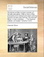 Strictures on the Modern System of Female Education. with a View of the Principles and Conduct Prevalent Among Women of Rank and Fortune. by Hannah Mo
