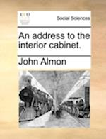An Address to the Interior Cabinet. af John Almon