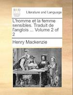 L'Homme Et La Femme Sensibles. Traduit de L'Anglois ... Volume 2 of 2 af Henry Mackenzie