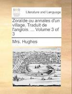 Zorade Ou Annales D'Un Village. Traduit de L'Anglois. ... Volume 3 of 3 af Mrs Hughes
