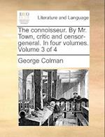 The Connoisseur. by Mr. Town, Critic and Censor-General. in Four Volumes. Volume 3 of 4