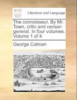 The Connoisseur. by Mr. Town, Critic and Censor-General. in Four Volumes. Volume 1 of 4