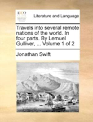 Travels into several remote nations of the world. In four parts. By Lemuel Gulliver, ... Volume 1 of 2