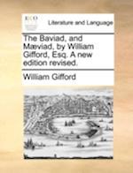 The Baviad, and M]viad, by William Gifford, Esq. a New Edition Revised.