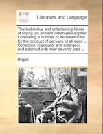 The Instructive and Entertaining Fables of Pilpay, an Ancient Indian Philosopher. Containing a Number of Excellent Rules for the Conduct of Persons of