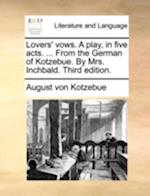Lovers' Vows. a Play, in Five Acts. ... from the German of Kotzebue. by Mrs. Inchbald. Third Edition.