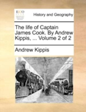 The life of Captain James Cook. By Andrew Kippis, ... Volume 2 of 2