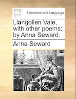 Llangollen Vale, with Other Poems af Anna Seward